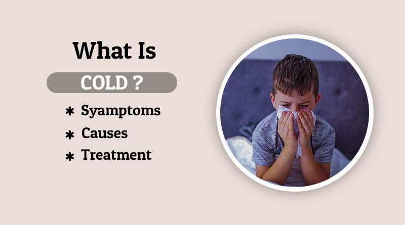 What is Cold? Symptoms Causes and Treatment